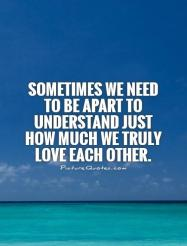 sometimes-we-need-to-be-apart-to-understand-just-how-much-we-truly-love-each-other-quote-1